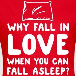 Why fall in love when you can fall asleep T-Shirts - Women's T-Shirt