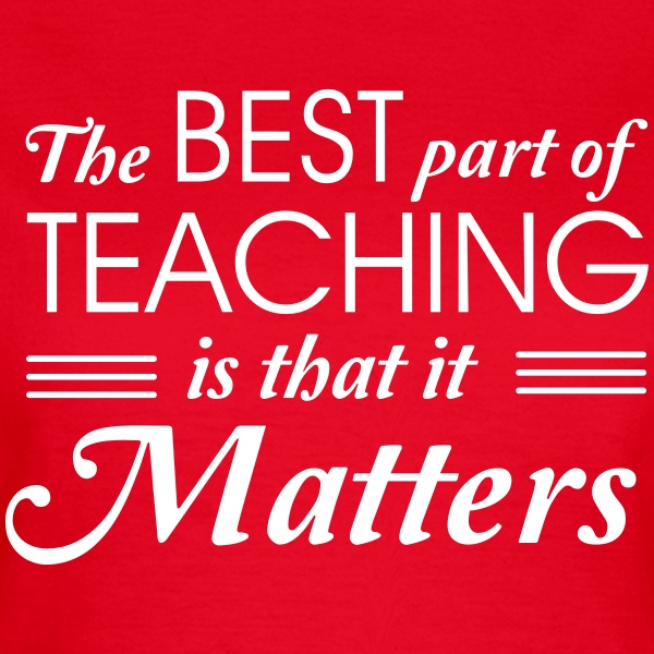 The best part of teaching is that it matters T-Shirts - Women's T-Shirt