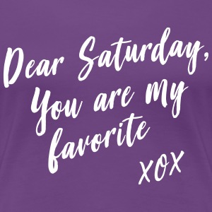Dear Saturday You are my favorite T-Shirts - Women's Premium T-Shirt
