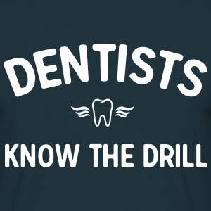 Dentists know the drill T-Shirts - Men's T-Shirt