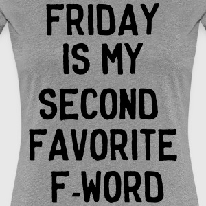 Friday is my second favorite F-Word T-Shirts - Women's Premium T-Shirt