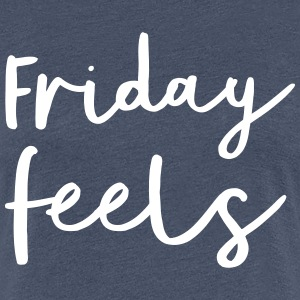 Friday Feels T-Shirts - Women's Premium T-Shirt