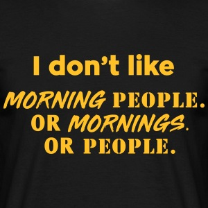 I don't like morning people or mornings or people T-Shirts - Men's T-Shirt