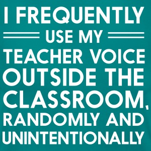 I frequently use my teacher voice T-Shirts - Women's T-Shirt