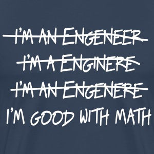 I'm an engineer. I'm good with math T-Shirts - Men's Premium T-Shirt