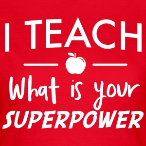 I teach. What is your superpower T-Shirts - Women's T-Shirt