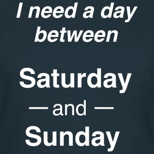 I need a day between Saturday and Sunday T-Shirts - Women's T-Shirt