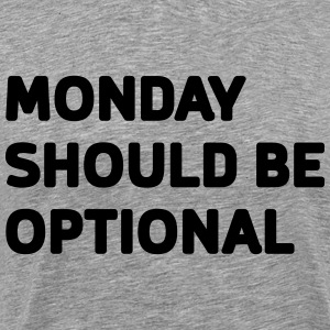 Monday should be optional T-Shirts - Men's Premium T-Shirt