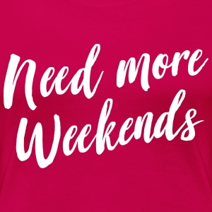 Need more weekends T-Shirts - Women's Premium T-Shirt