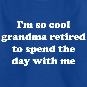 I'm so cool. Grandma retired to spend day with me Shirts - Kids' T-Shirt