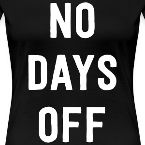 No Days Off T-Shirts - Women's Premium T-Shirt