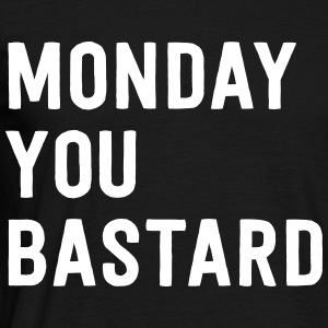 Monday you Bastard T-Shirts - Men's T-Shirt