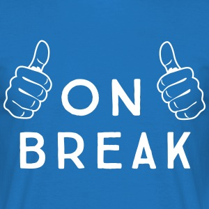 On Break T-Shirts - Men's T-Shirt