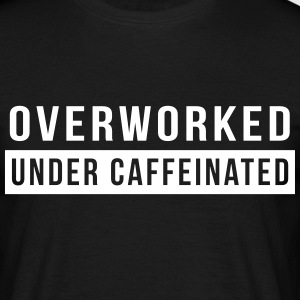 Overworked. Under Caffeinated T-Shirts - Men's T-Shirt