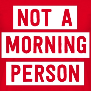 Not a morning person T-Shirts - Men's T-Shirt