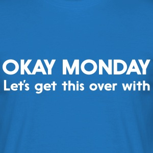 Okay Monday. Let's get this over with T-Shirts - Men's T-Shirt