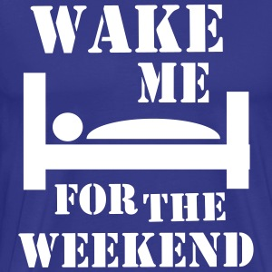 Wake me for the weekend T-Shirts - Men's Premium T-Shirt