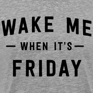 Wake me when it's Friday T-Shirts - Men's Premium T-Shirt