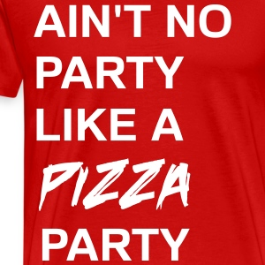 Ain't no party like a pizza party T-Shirts - Men's Premium T-Shirt