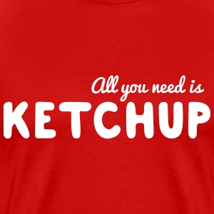 All you need is ketchup T-Shirts - Men's Premium T-Shirt