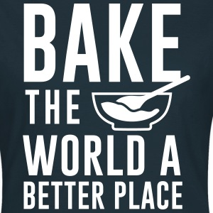 Bake the world a better place T-Shirts - Women's T-Shirt