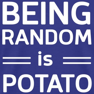 Being random is potato T-Shirts - Men's Premium T-Shirt