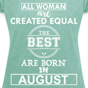 THE BEST ARE BORN IN AUGUST T-Shirts - Women's T-shirt with rolled up sleeves