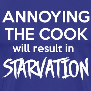 Annoying the cook will result in starvation T-Shirts - Men's Premium T-Shirt