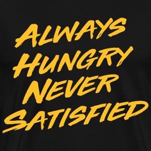 Always hungry never satisfied T-Shirts - Men's Premium T-Shirt