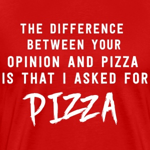 Opinion and Pizza. I asked for pizza T-Shirts - Men's Premium T-Shirt