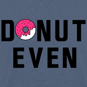 Donut Even T-Shirts - Men's Premium T-Shirt