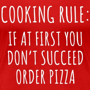 Cooking Rule: If don't succeed order pizza T-Shirts - Women's Premium T-Shirt