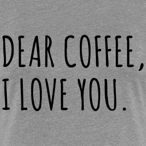 Dear coffee, I love you T-Shirts - Women's Premium T-Shirt