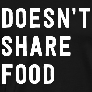 Doesn't share food T-Shirts - Men's Premium T-Shirt