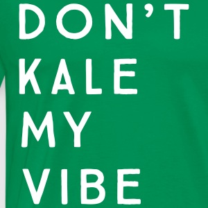 Don't kale my vibe T-Shirts - Men's Premium T-Shirt