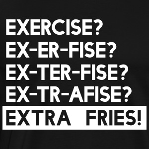Exercise? Extra Fries T-Shirts - Men's Premium T-Shirt