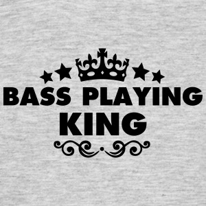 bass playing king 2015 - Men's T-Shirt