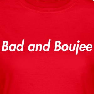 Bad and boujee T-shirts - Vrouwen T-shirt