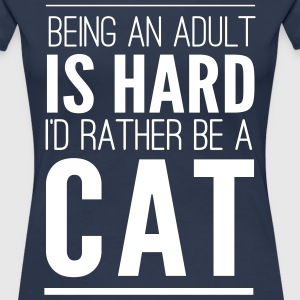 Being an adult is hard. I'd rather be a cat T-Shirts - Women's Premium T-Shirt