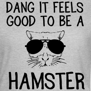 Dang it feels good to be a hamster T-Shirts - Women's T-Shirt