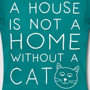 A house is not a home without a cat T-Shirts - Women's T-Shirt