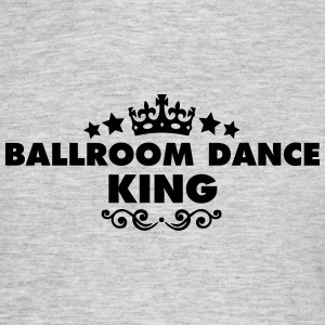 ballroom dance king 2015 - Men's T-Shirt
