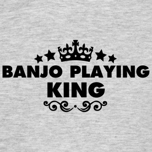 banjo playing king 2015 - Men's T-Shirt