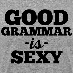 Good Grammar Funny Quote T-Shirts - Men's Premium T-Shirt