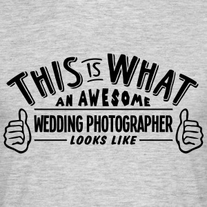 awesome wedding photographer looks like  - Men's T-Shirt