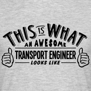 awesome transport engineer looks like pr - Men's T-Shirt