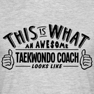 awesome taekwondo coach looks like pro d - Men's T-Shirt
