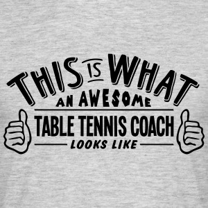 awesome table tennis coach looks like pr - Men's T-Shirt