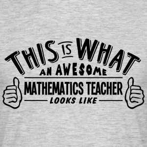 awesome mathematics teacher looks like p - Men's T-Shirt