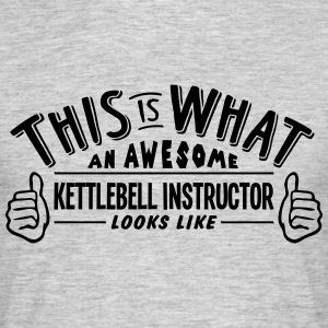 awesome kettlebell instructor looks like - Men's T-Shirt